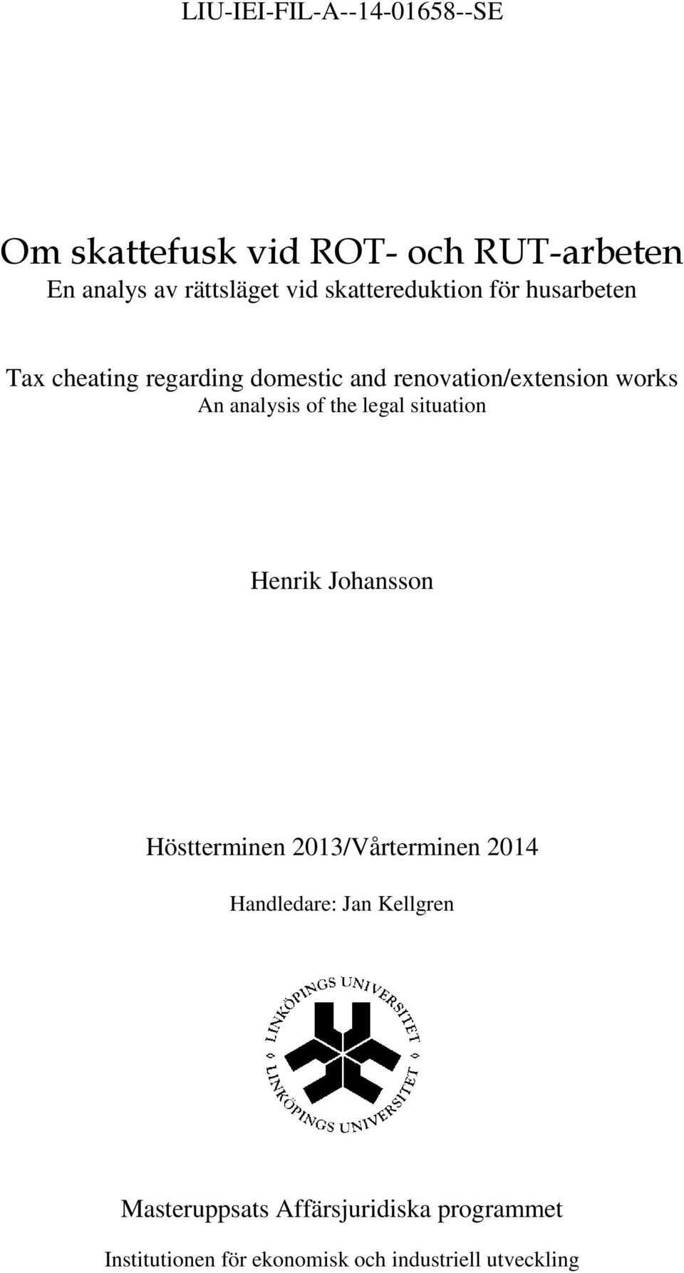 analysis of the legal situation Henrik Johansson Höstterminen 2013/Vårterminen 2014 Handledare:
