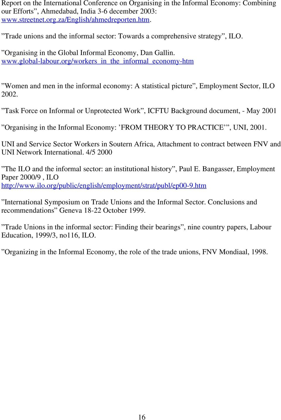 org/workers_in_the_informal_economy-htm Women and men in the informal economy: A statistical picture, Employment Sector, ILO 2002.