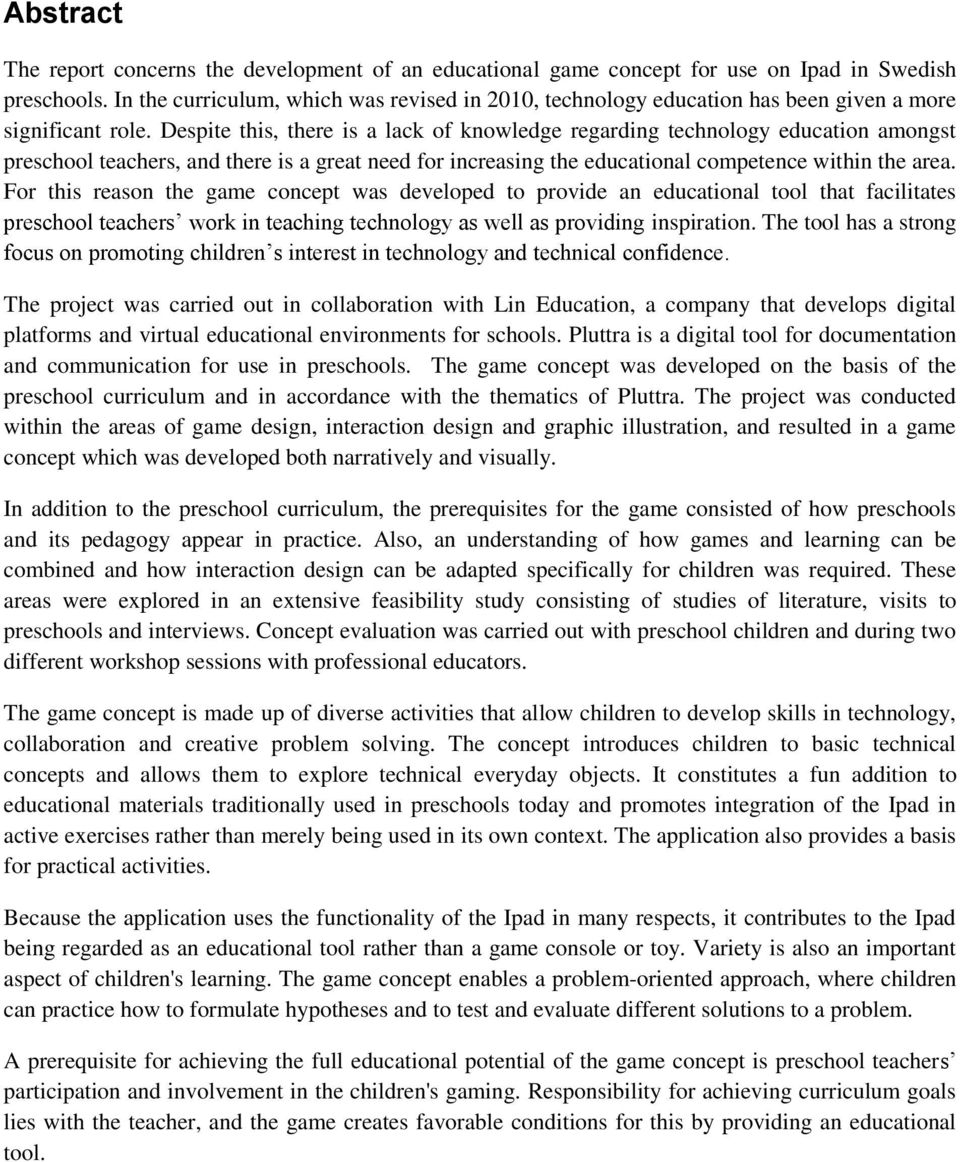Despite this, there is a lack of knowledge regarding technology education amongst preschool teachers, and there is a great need for increasing the educational competence within the area.