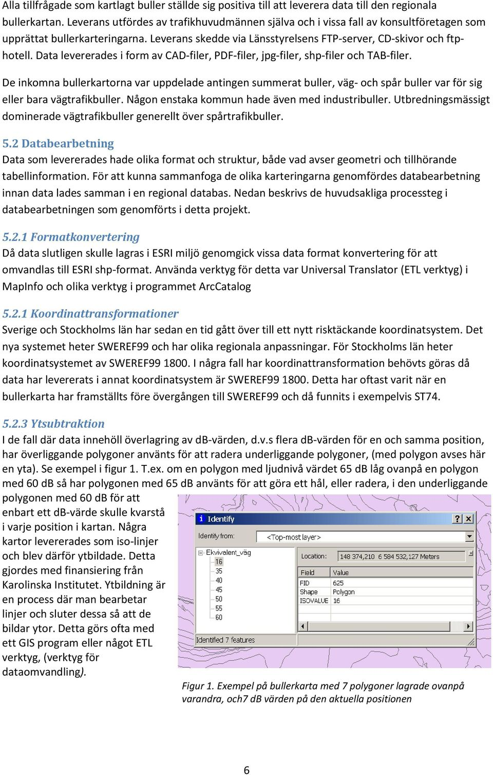 Data levererades i form av CAD-filer, PDF-filer, jpg-filer, shp-filer och TAB-filer.