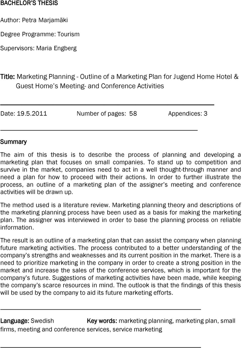 2011 Number of pages: 58 Appendices: 3 Summary The aim of this thesis is to describe the process of planning and developing a marketing plan that focuses on small companies.