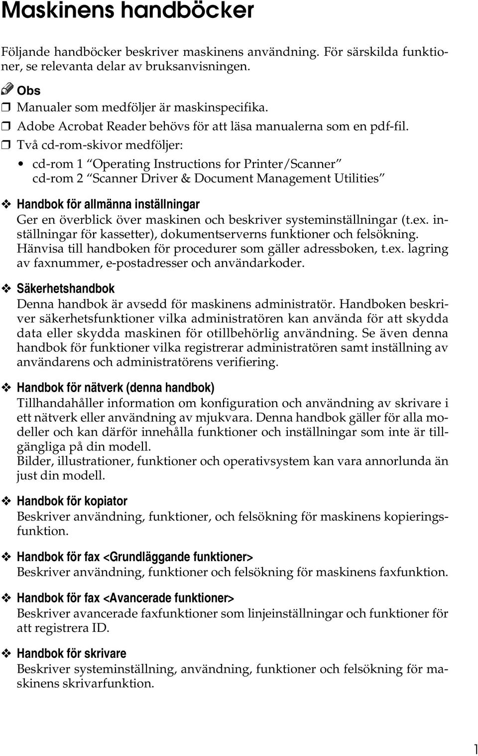Två cd-rom-skivor medföljer: cd-rom 1 Operating Instructions for Printer/Scanner cd-rom 2 Scanner Driver & Document Management Utilities Handbok för allmänna inställningar Ger en överblick över
