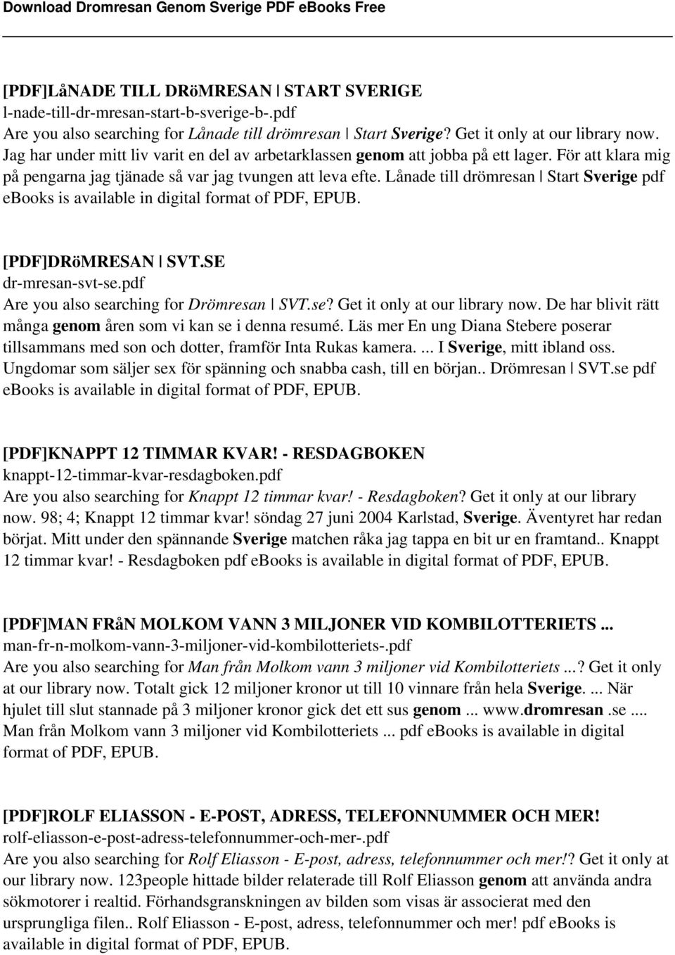 Lånade till drömresan Start Sverige pdf ebooks is available in digital format of PDF, EPUB. [PDF]DRöMRESAN SVT.SE dr-mresan-svt-se.pdf Are you also searching for Drömresan SVT.se? Get it only at our library now.