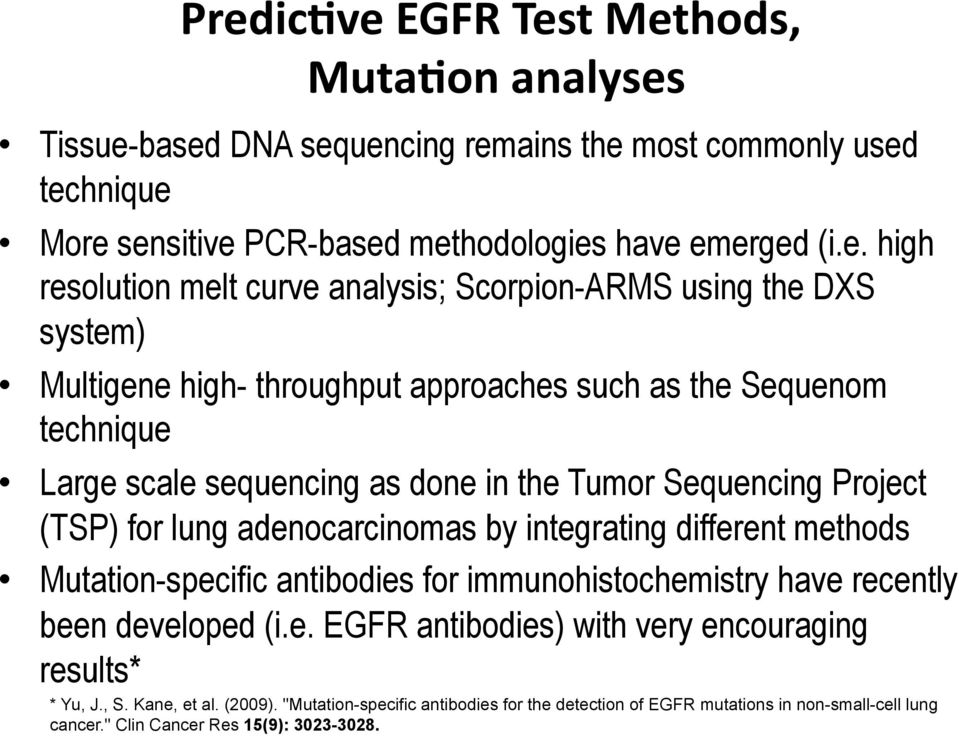 Sequencing Project (TSP) for lung adenocarcinomas by integrating different methods Mutation-specific antibodies for immunohistochemistry have recently been developed (i.e. EGFR antibodies) with very encouraging results* * Yu, J.