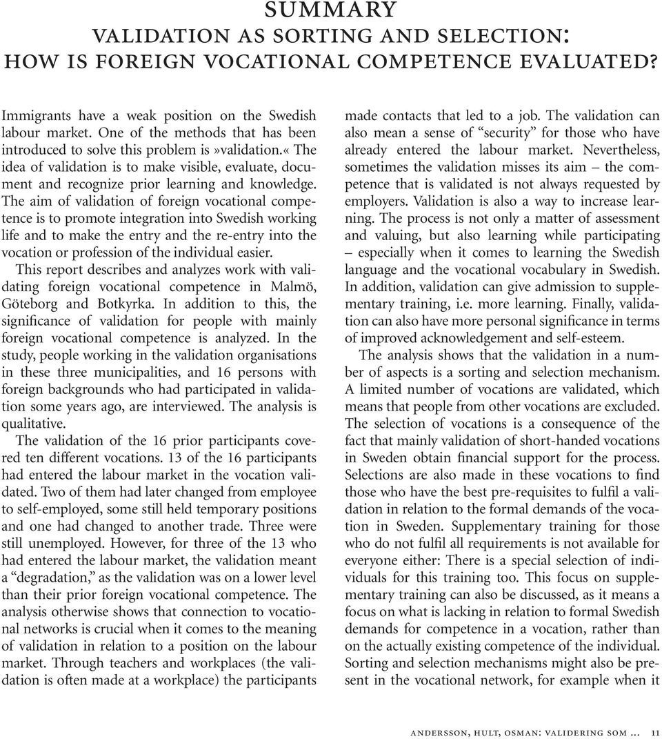 The aim of validation of foreign vocational competence is to promote integration into Swedish working life and to make the entry and the re-entry into the vocation or profession of the individual