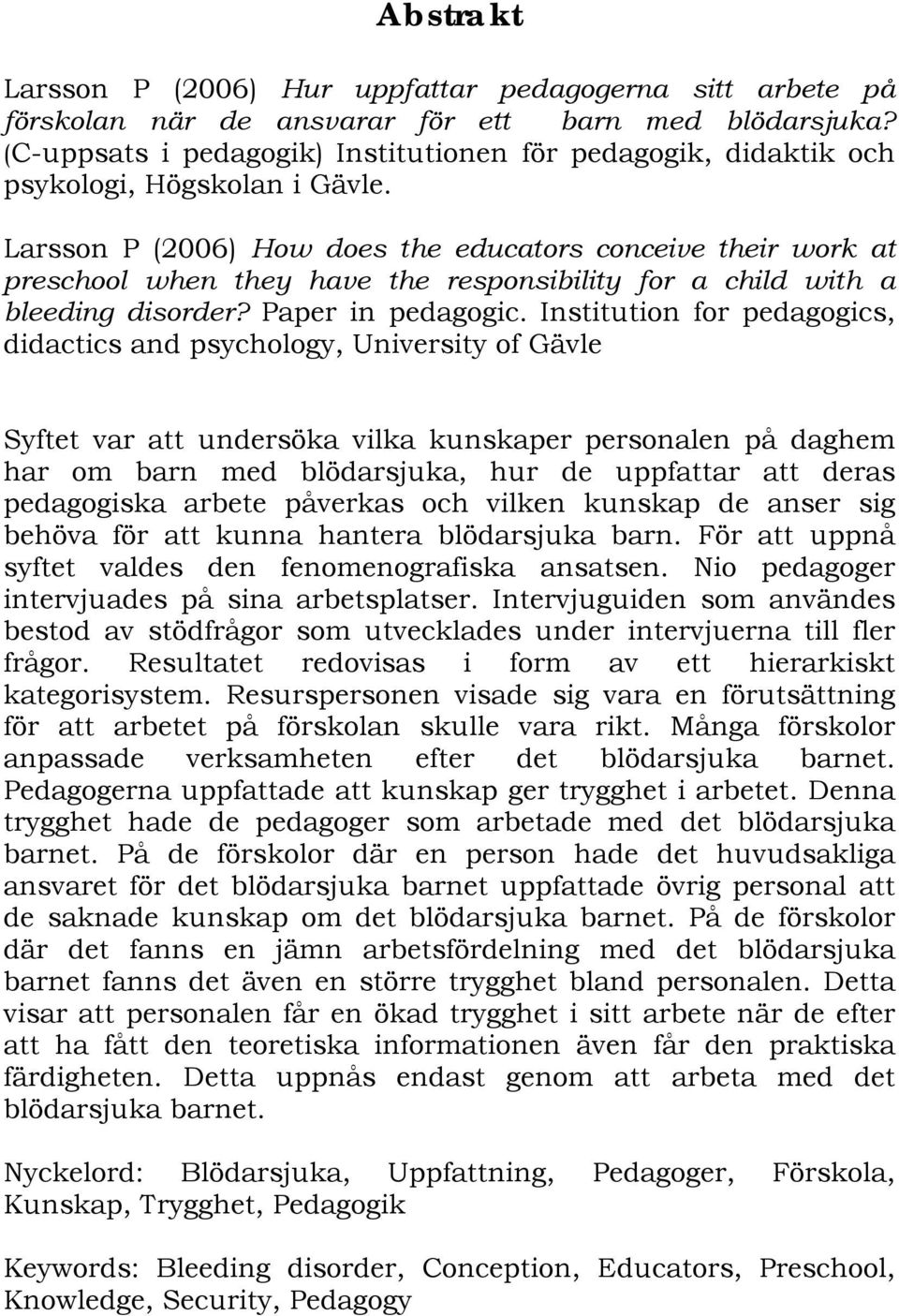 Larsson P (2006) How does the educators conceive their work at preschool when they have the responsibility for a child with a bleeding disorder? Paper in pedagogic.
