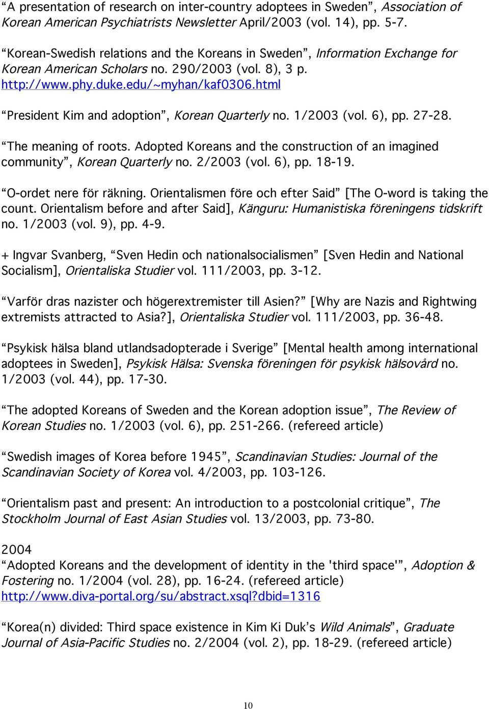 html President Kim and adoption, Korean Quarterly no. 1/2003 (vol. 6), pp. 27-28. The meaning of roots. Adopted Koreans and the construction of an imagined community, Korean Quarterly no. 2/2003 (vol.