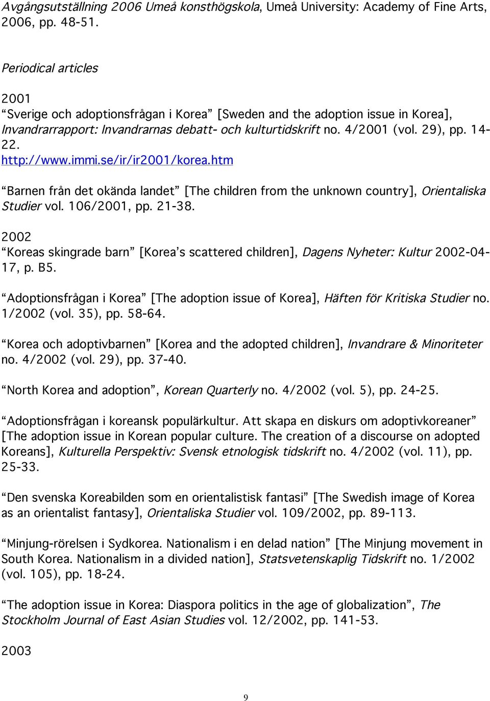 http://www.immi.se/ir/ir2001/korea.htm Barnen från det okända landet [The children from the unknown country], Orientaliska Studier vol. 106/2001, pp. 21-38.