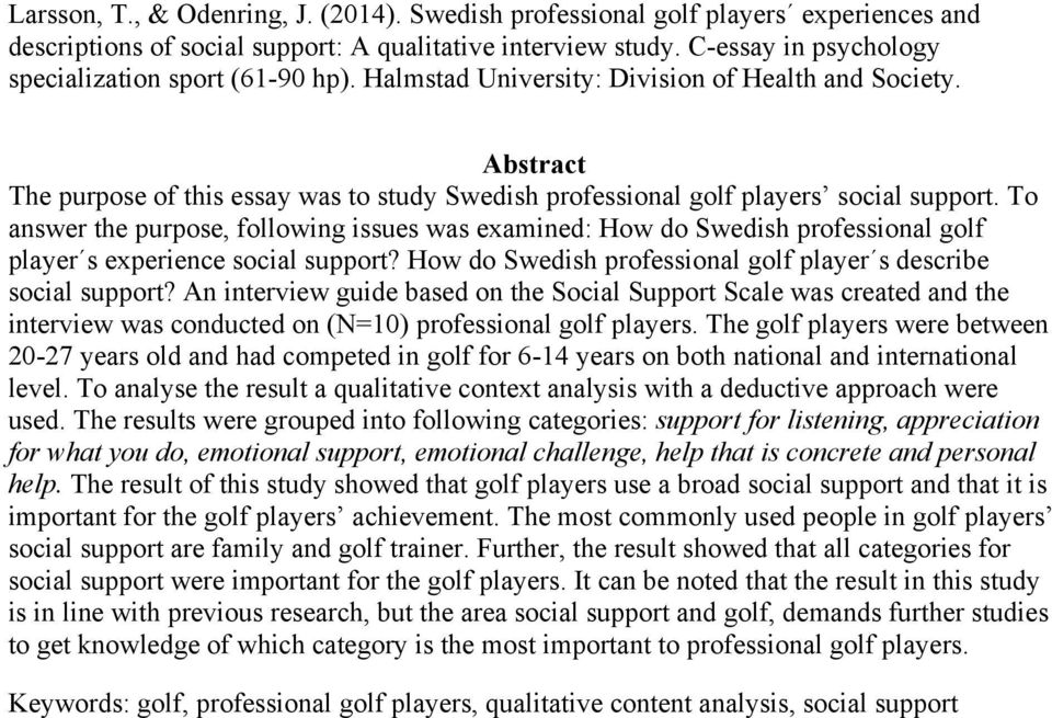 Abstract The purpose of this essay was to study Swedish professional golf players social support.