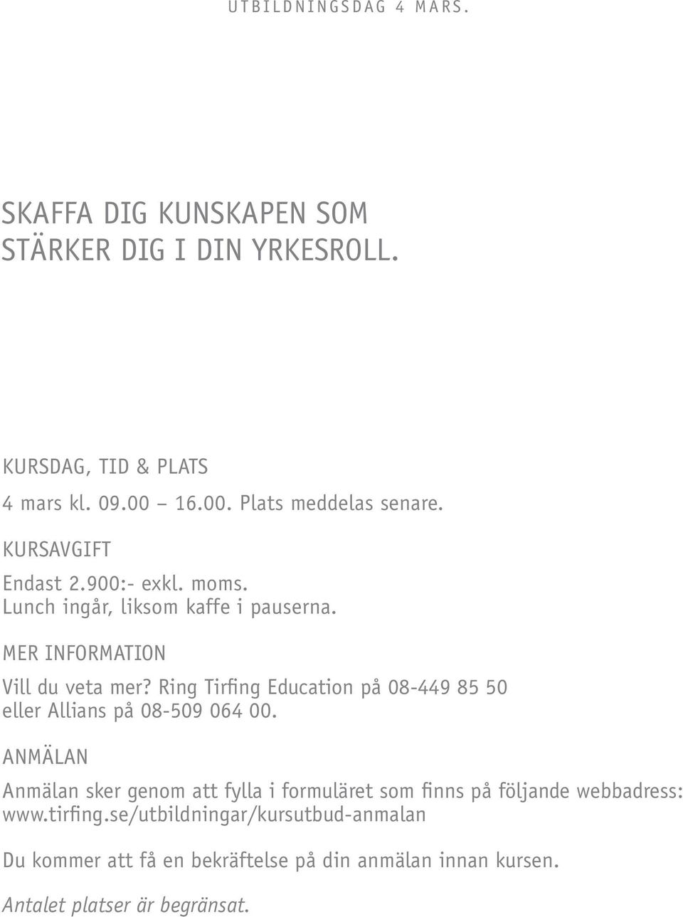 MER INFORMATION Vill du veta mer? Ring Tirfing Education på 08-449 85 50 eller Allians på 08-509 064 00.