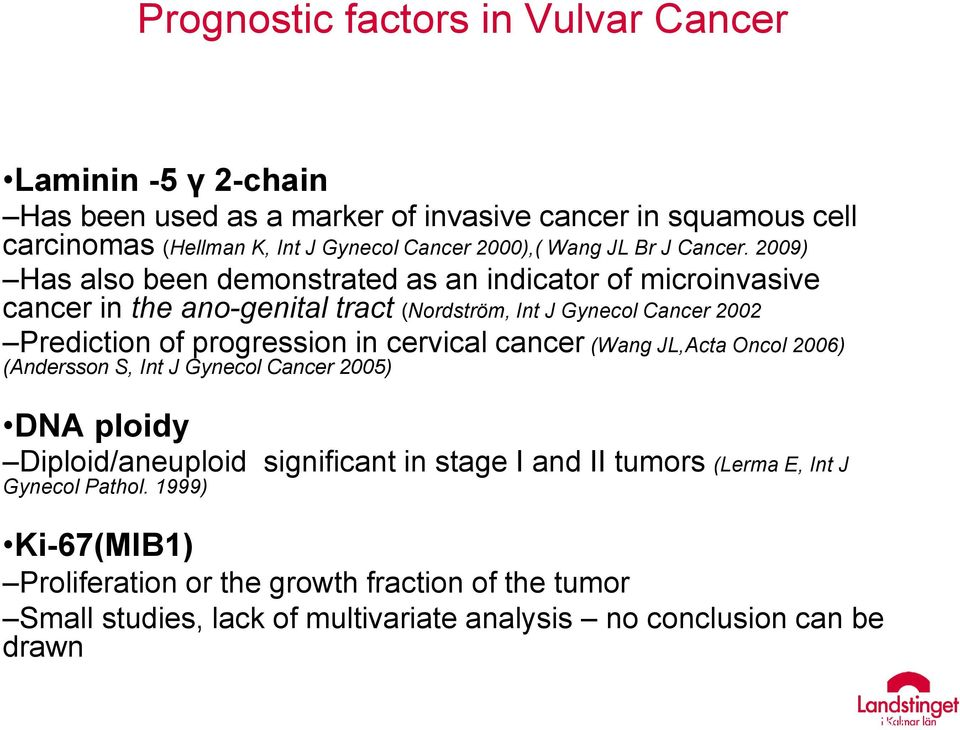 2009) Has also been demonstrated as an indicator of microinvasive cancer in the ano-genital tract (Nordström, Int J Gynecol Cancer 2002 Prediction of progression in cervical