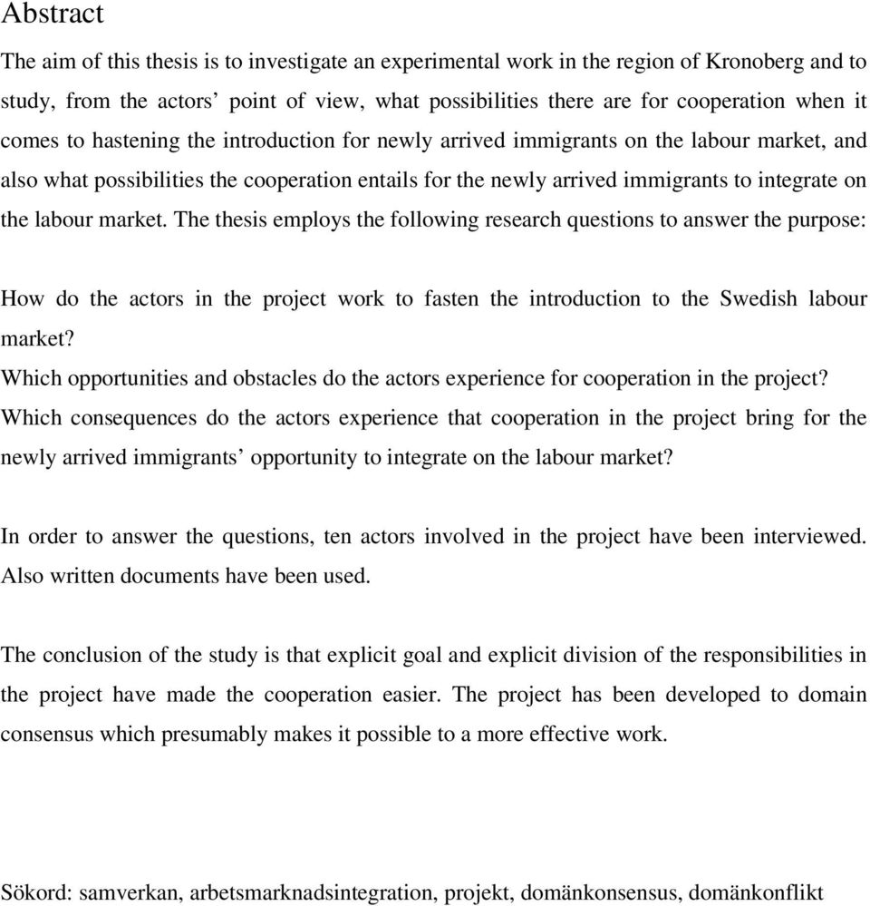 market. The thesis employs the following research questions to answer the purpose: How do the actors in the project work to fasten the introduction to the Swedish labour market?
