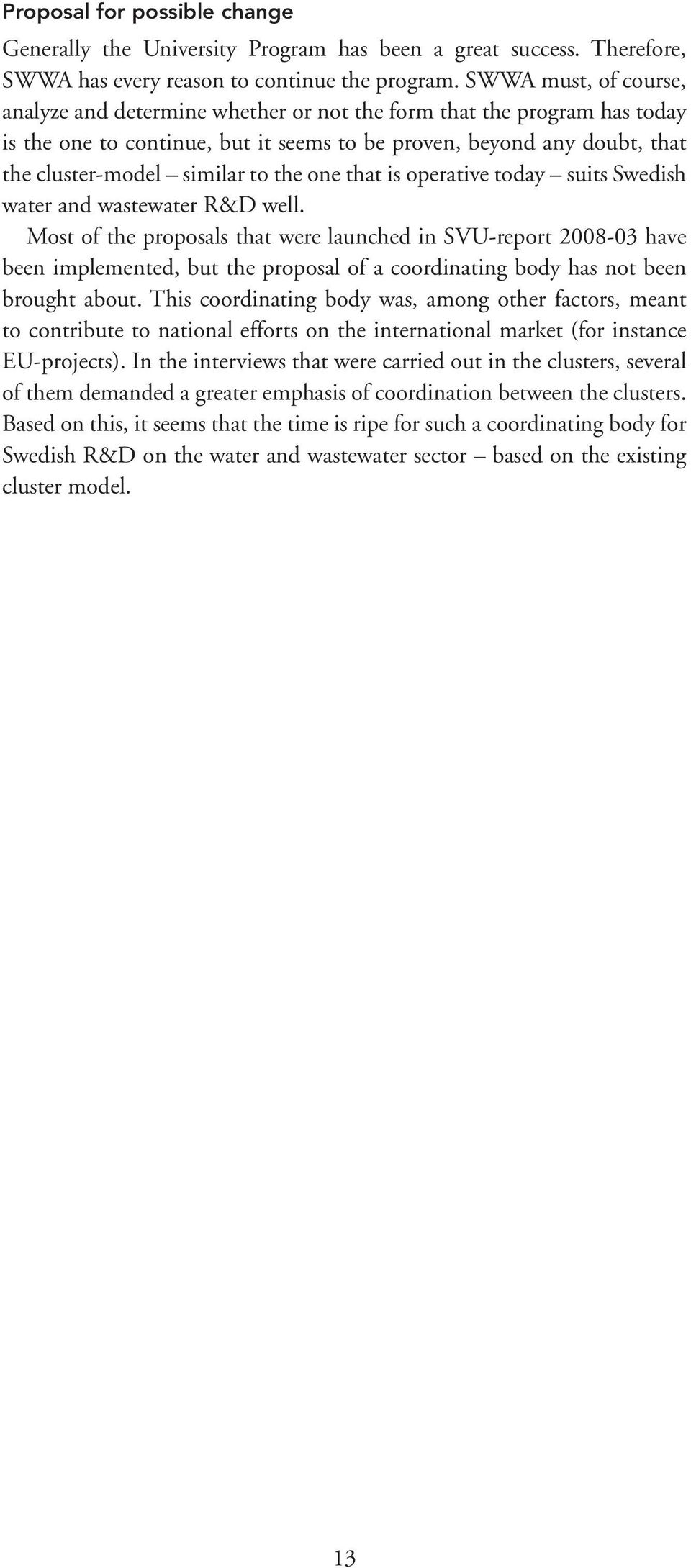 the one that is operative today suits Swedish water and wastewater R&D well.