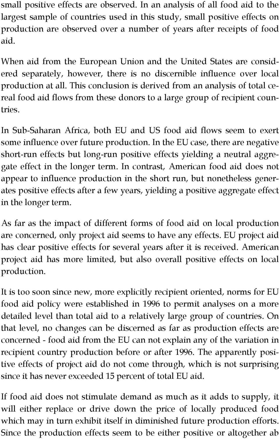 When aid from the European Union and the United States are considered separately, however, there is no discernible influence over local production at all.