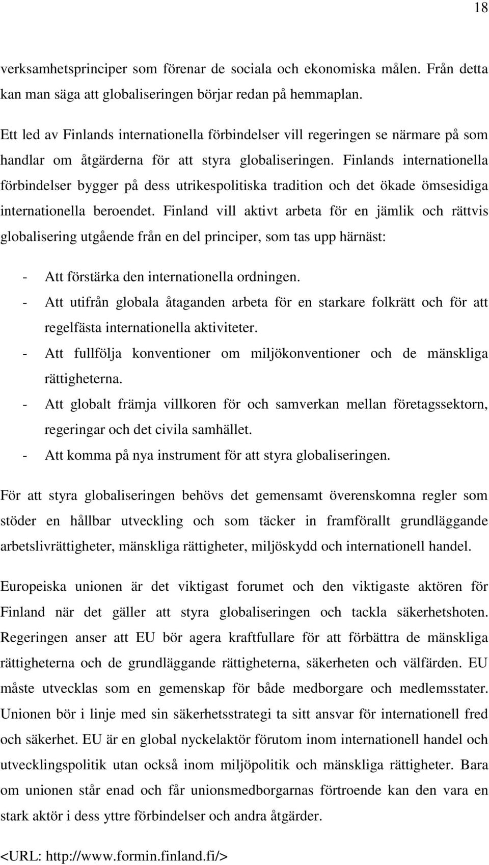 Finlands internationella förbindelser bygger på dess utrikespolitiska tradition och det ökade ömsesidiga internationella beroendet.