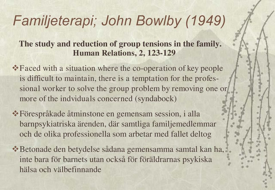 worker to solve the group problem by removing one or more of the indviduals concerned (syndabock) Förespråkade åtminstone en gemensam session, i alla