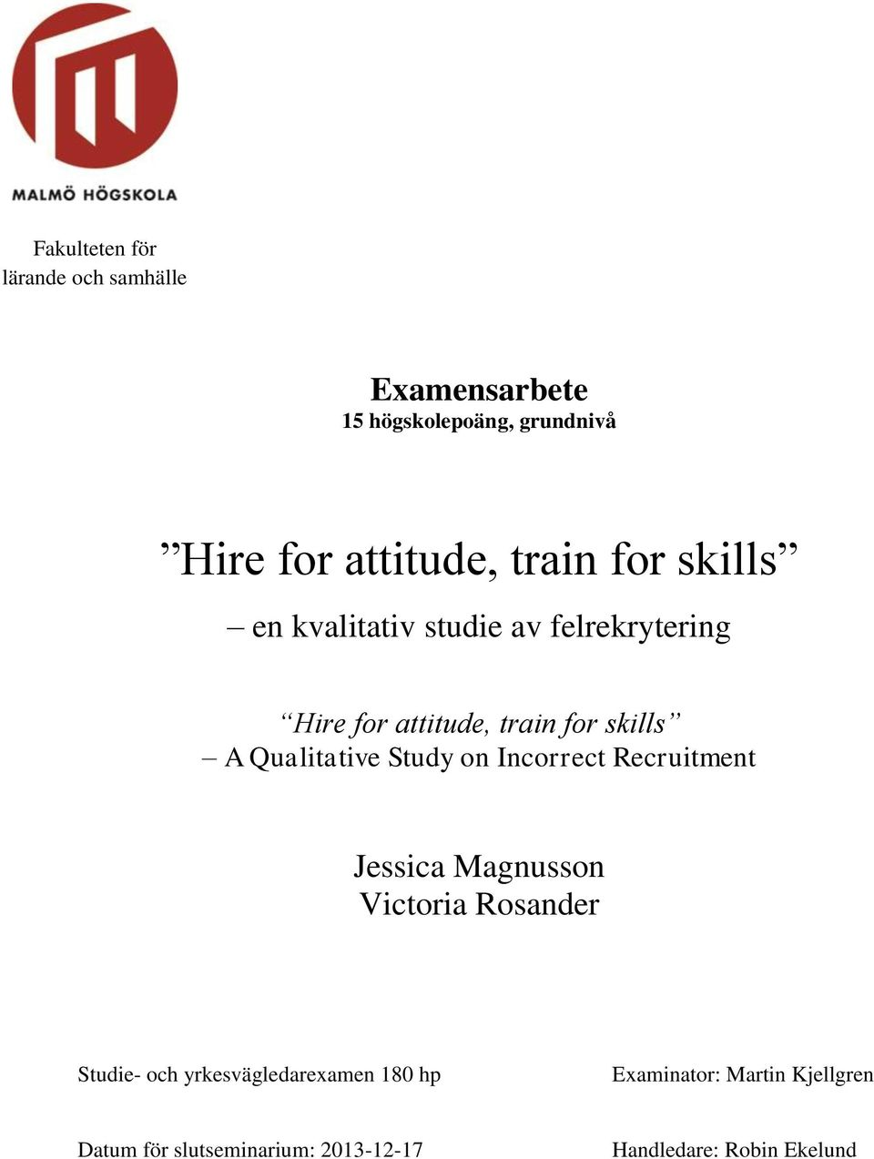 Qualitative Study on Incorrect Recruitment Jessica Magnusson Victoria Rosander Studie- och