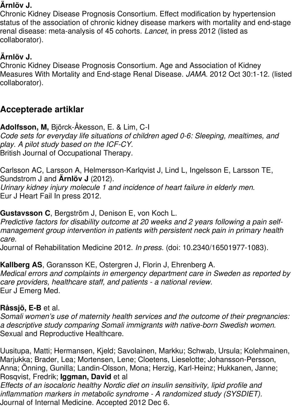 Lancet, in press 2012 (listed as collaborator).  Age and Association of Kidney Measures With Mortality and End-stage Renal Disease. JAMA. 2012 Oct 30:1-12. (listed collaborator).