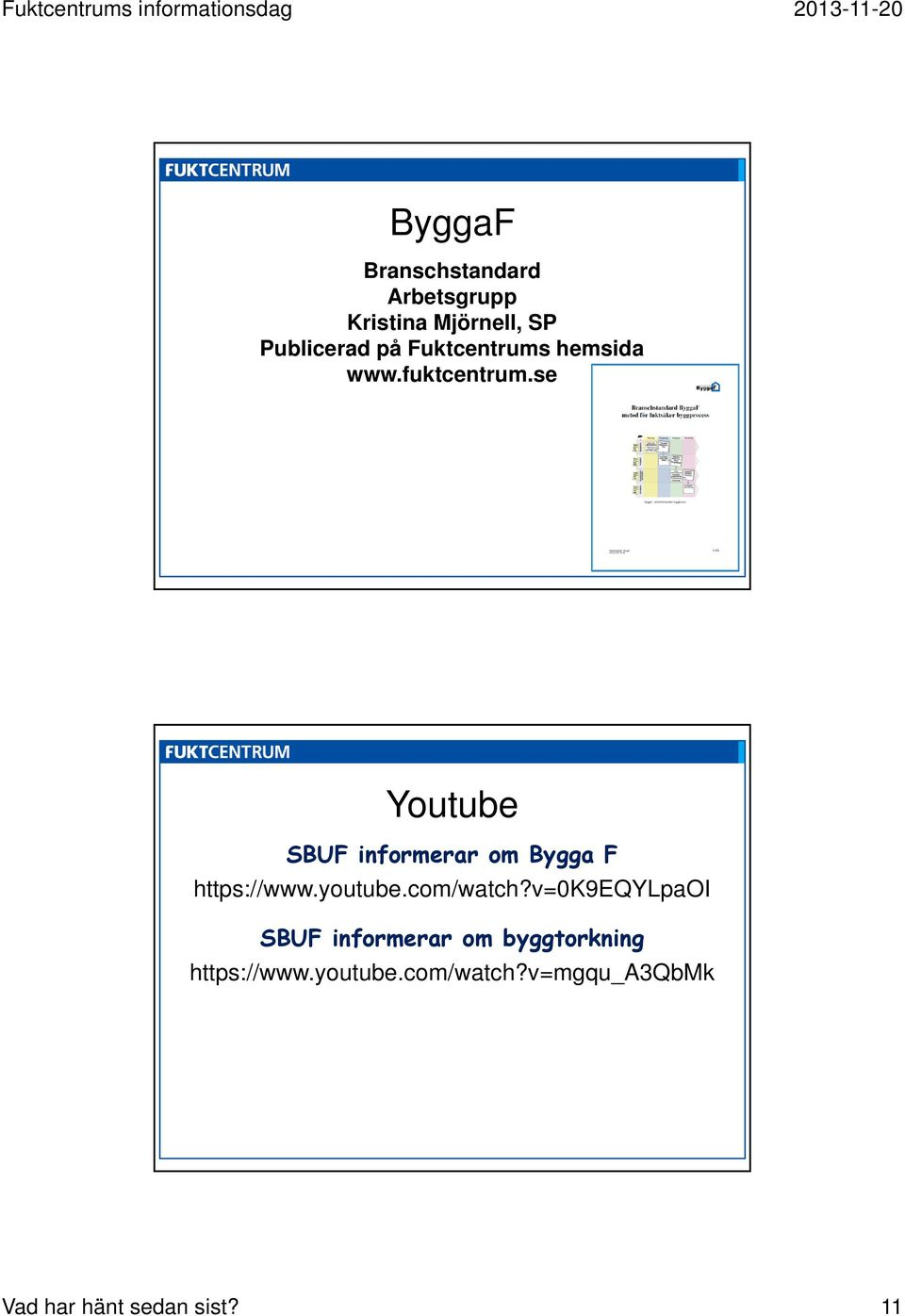 se Youtube SBUF informerar om Bygga F https://www.youtube.com/watch?