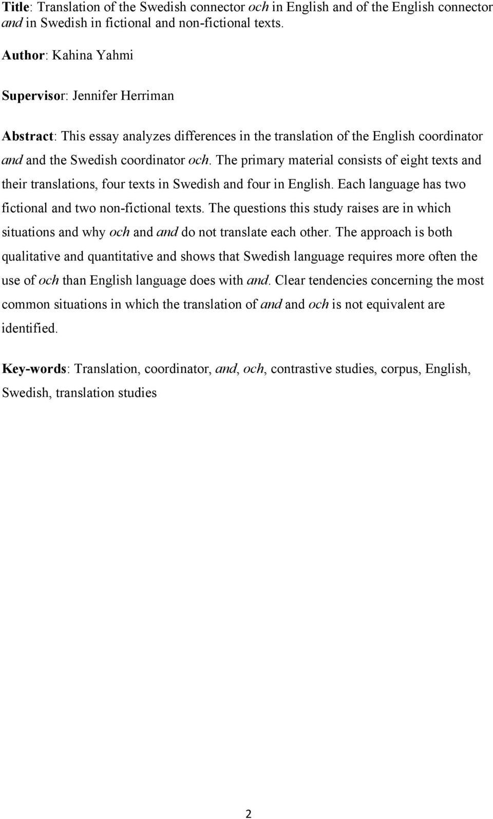 The primary material consists of eight texts and their translations, four texts in Swedish and four in English. Each language has two fictional and two non-fictional texts.