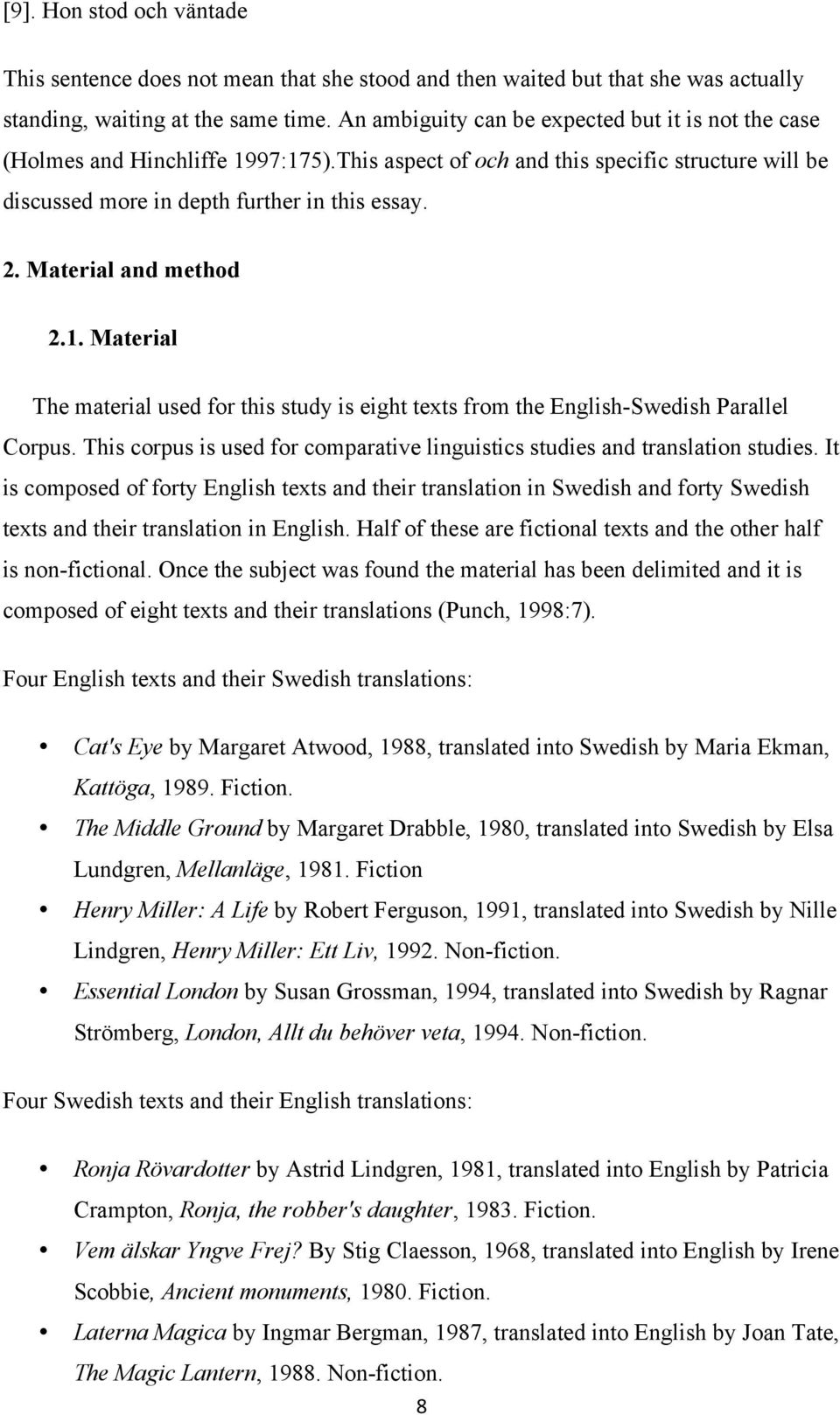 Material and method 2.1. Material The material used for this study is eight texts from the English-Swedish Parallel Corpus.