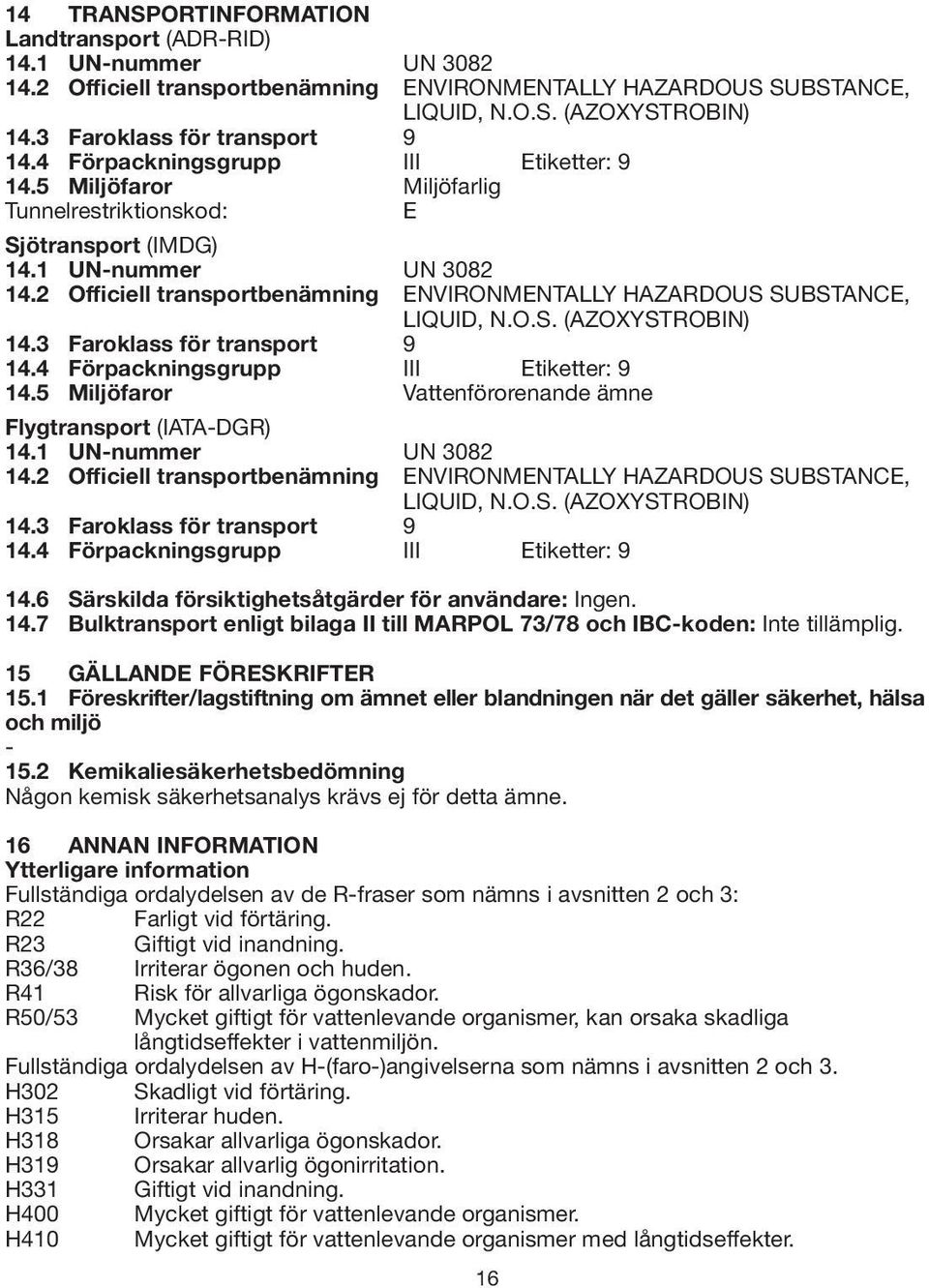 2 Officiell transportbenämning ENVIRONMENTALLY HAZARDOUS SUBSTANCE, LIQUID, N.O.S. (AZOXYSTROBIN) 14.3 Faroklass för transport 9 14.4 Förpackningsgrupp III Etiketter: 9 14.