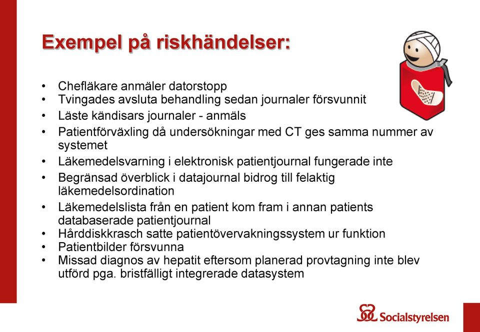 datajournal bidrog till felaktig läkemedelsordination Läkemedelslista från en patient kom fram i annan patients databaserade patientjournal Hårddiskkrasch