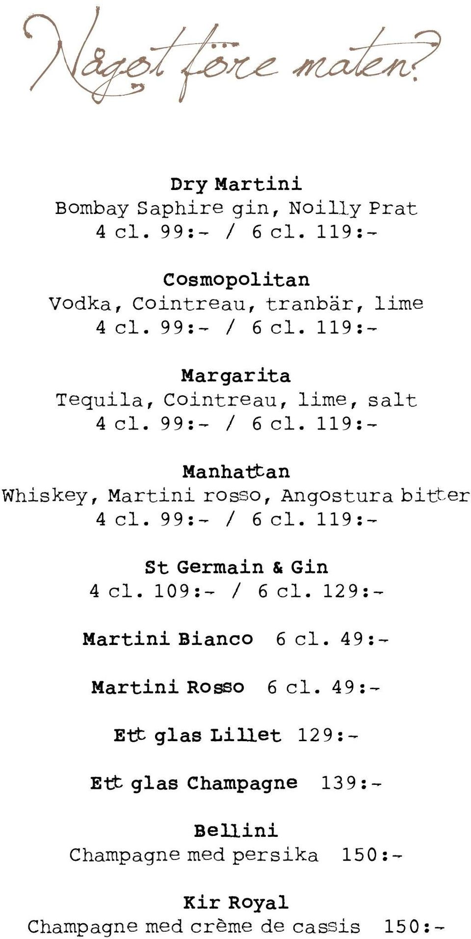 99:- / 6 cl. 119:- Manhattan Whiskey, Martini rosso, Angostura bitter 4 cl. 99:- / 6 cl. 119:- St Germain & Gin 4 cl. 109:- / 6 cl.