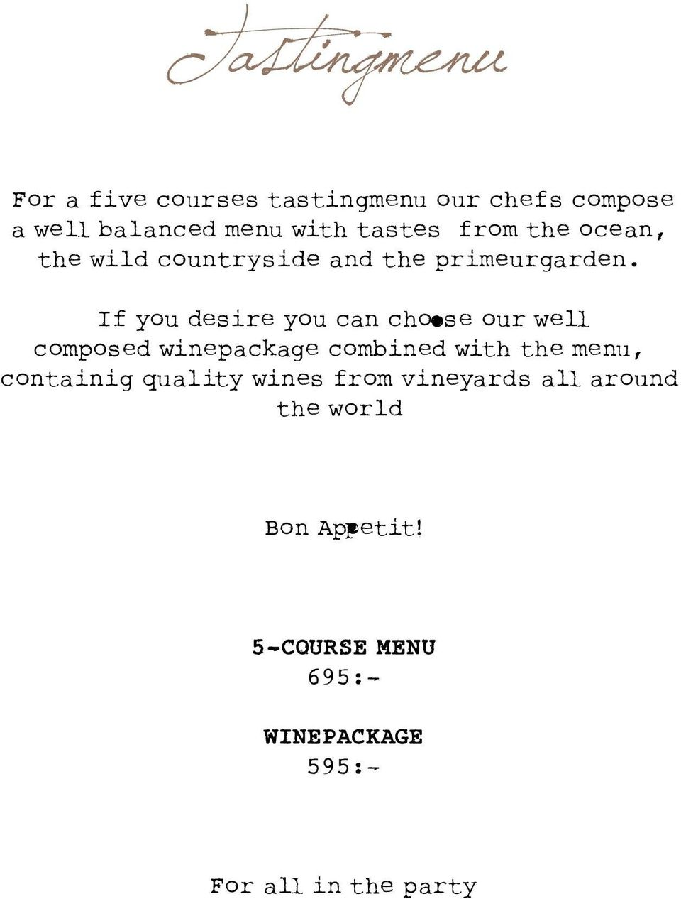 If you desire you can choose our well composed winepackage combined with the menu,