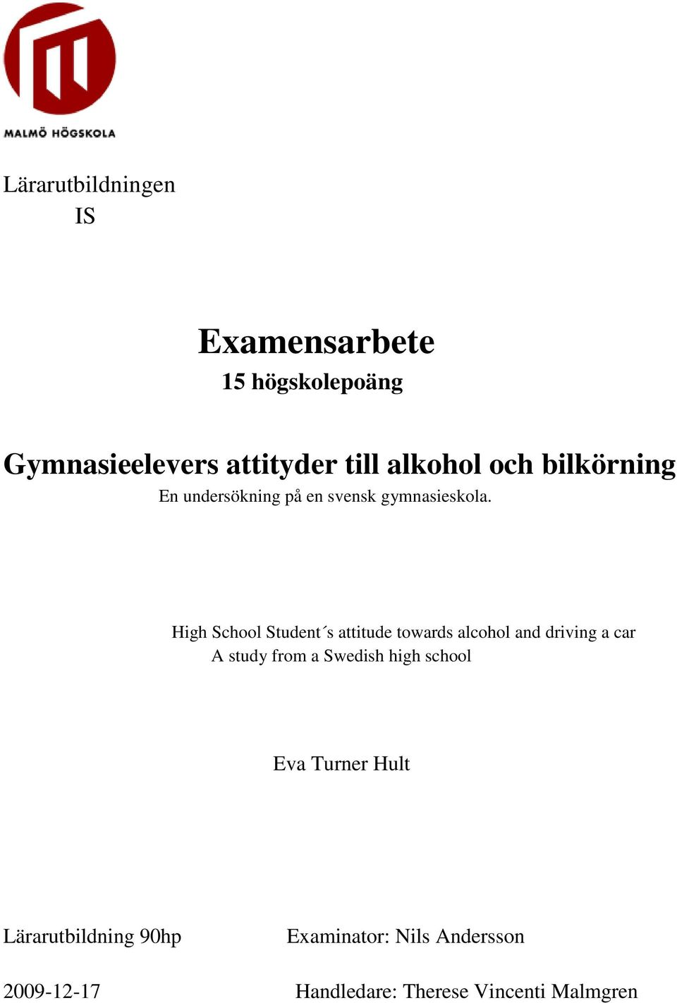 High School Student s attitude towards alcohol and driving a car A study from a Swedish