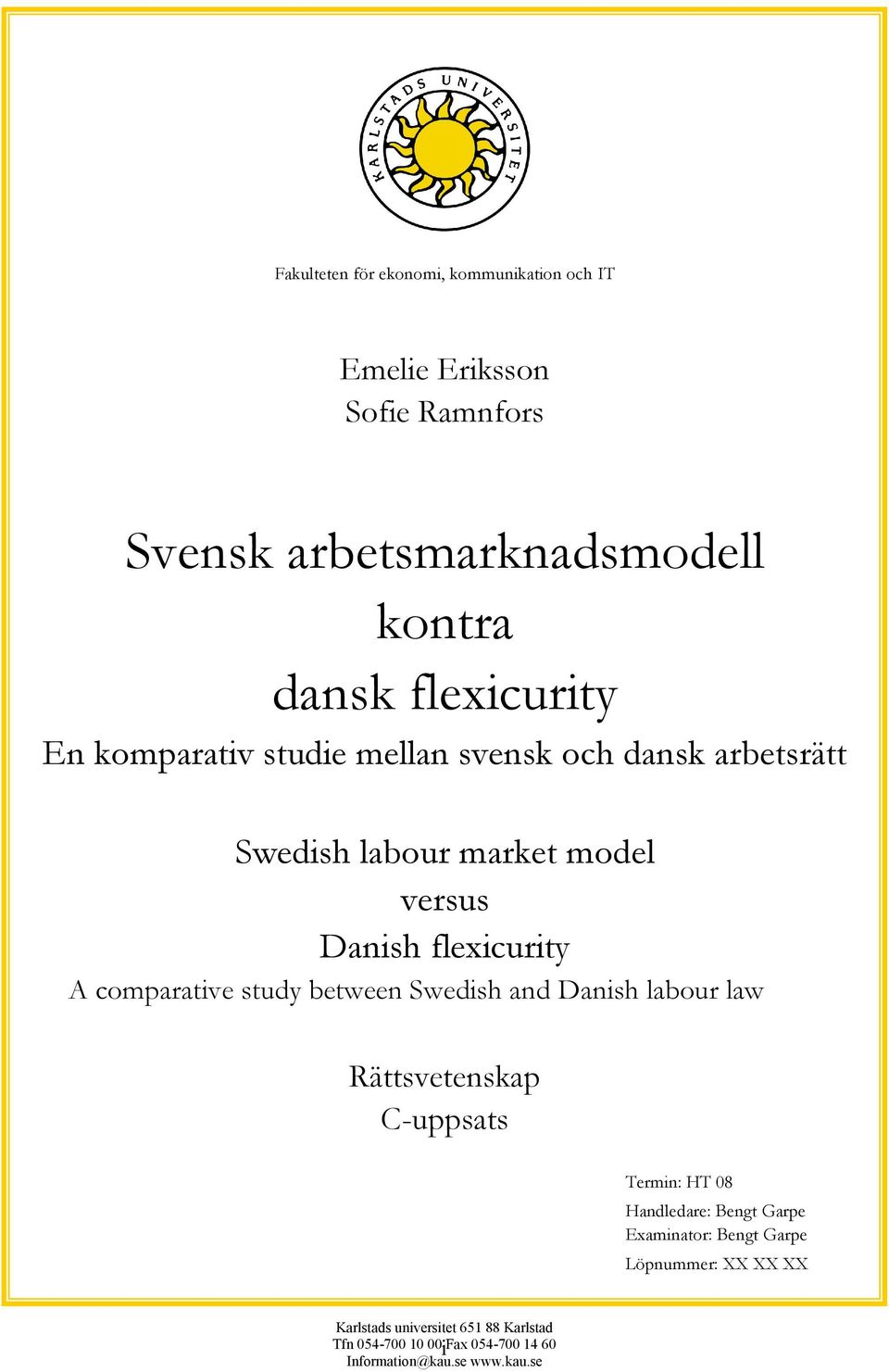 comparative study between Swedish and Danish labour law Rättsvetenskap C-uppsats Termin: HT 08 Handledare: Bengt Garpe