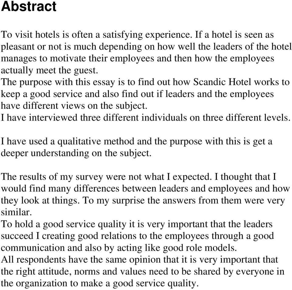 The purpose with this essay is to find out how Scandic Hotel works to keep a good service and also find out if leaders and the employees have different views on the subject.