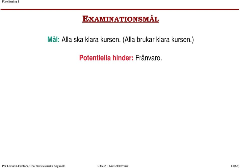 ) Potentiella hinder: Frånvaro.