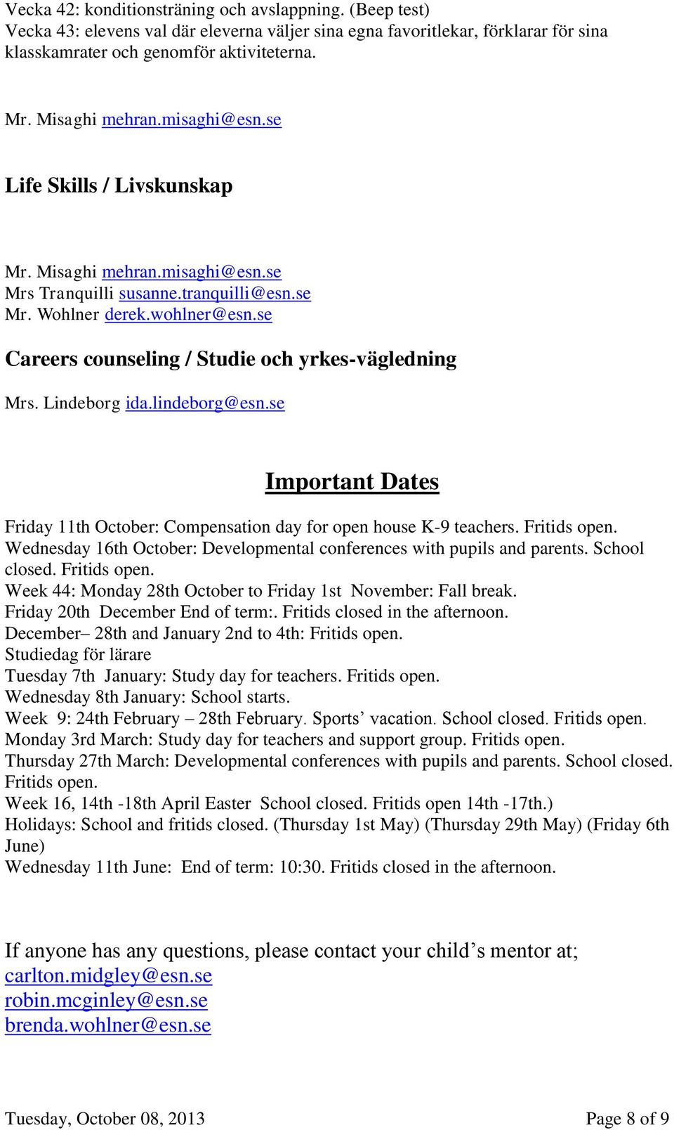 se Careers counseling / Studie och yrkes-vägledning Mrs. Lindeborg ida.lindeborg@esn.se Important Dates Friday 11th October: Compensation day for open house K-9 teachers. Fritids open.