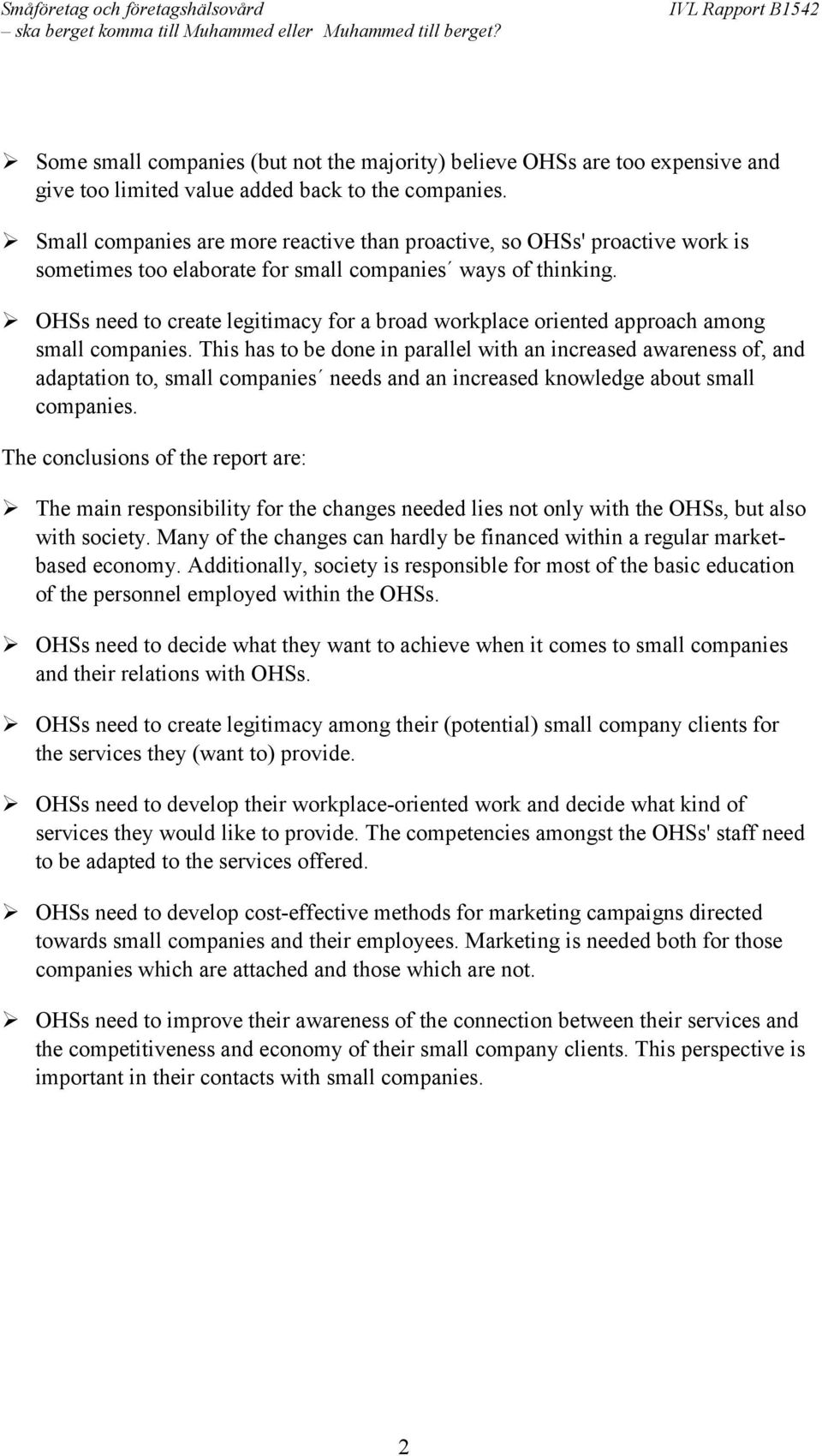 ! OHSs need to create legitimacy for a broad workplace oriented approach among small companies.