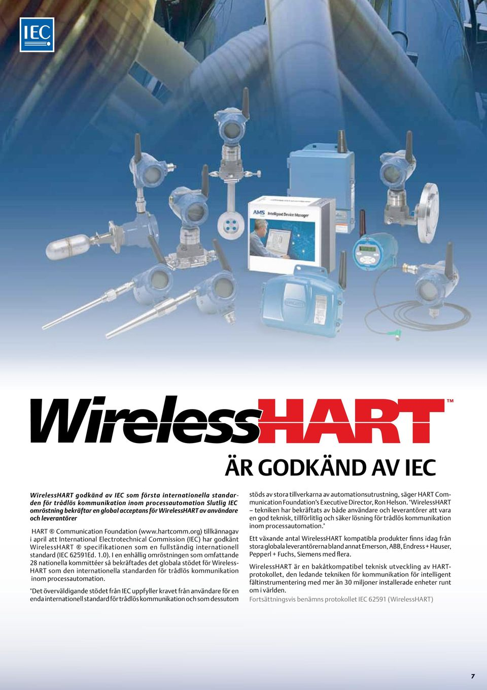 org) tillkännagav i april att International Electrotechnical Commission (IEC) har godkänt WirelessHART specifikationen som en fullständig internationell standard (IEC 62591Ed. 1.0).