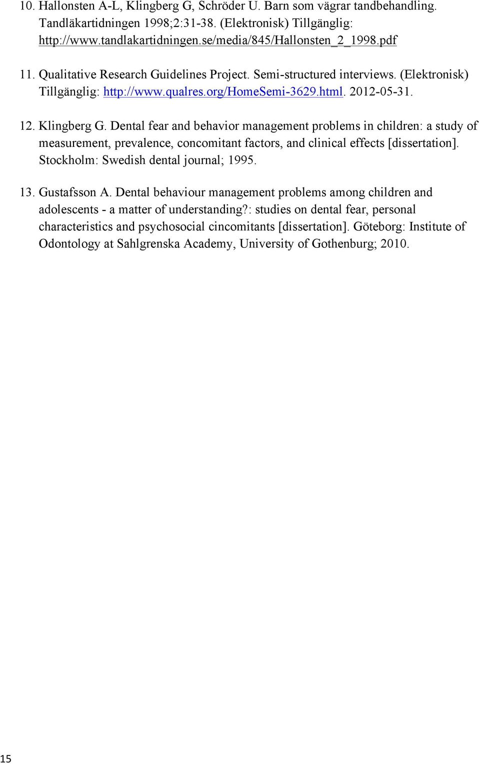 Dental fear and behavior management problems in children: a study of measurement, prevalence, concomitant factors, and clinical effects [dissertation]. Stockholm: Swedish dental journal; 1995. 13.