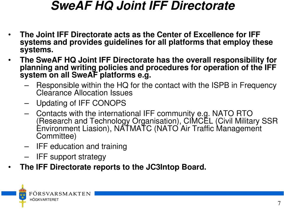 and writing policies and procedures for operation of the IFF system on all SweAF platforms e.g. Responsible within the HQ for the contact with the ISPB in Frequency Clearance Allocation Issues Updating of IFF CONOPS Contacts with the international IFF community e.