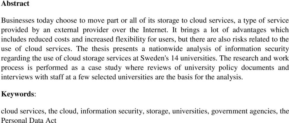 The thesis presents a nationwide analysis of information security regarding the use of cloud storage services at Sweden's 14 universities.