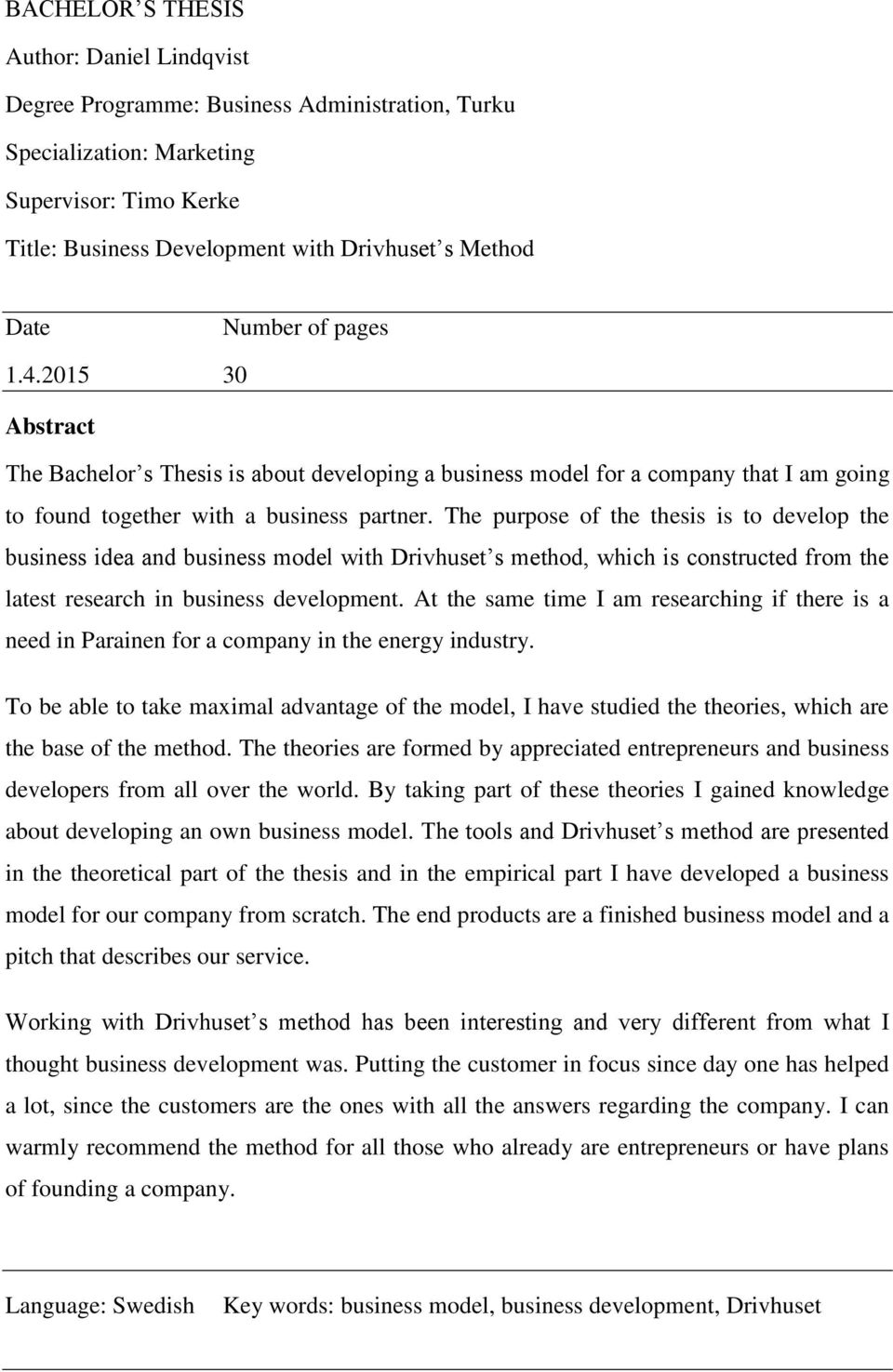 The purpose of the thesis is to develop the business idea and business model with Drivhuset s method, which is constructed from the latest research in business development.