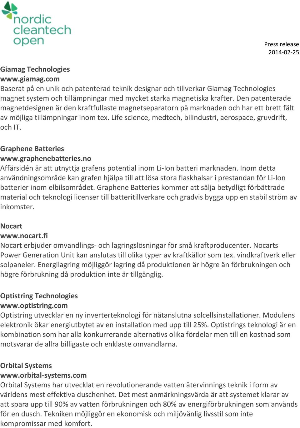Life science, medtech, bilindustri, aerospace, gruvdrift, och IT. Graphene Batteries www.graphenebatteries.no Affärsidén är att utnyttja grafens potential inom Li- Ion batteri marknaden.