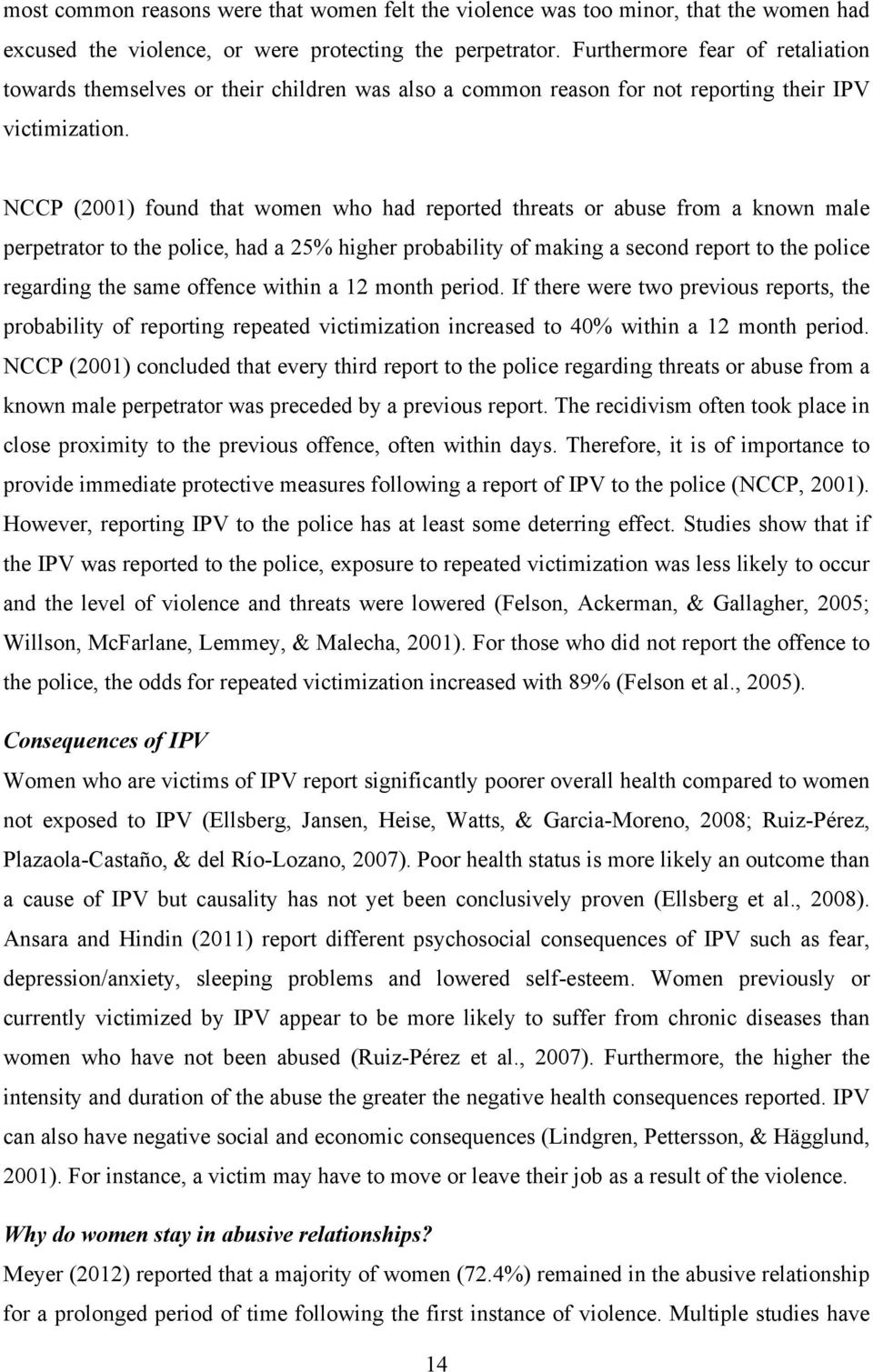 NCCP (2001) found that women who had reported threats or abuse from a known male perpetrator to the police, had a 25% higher probability of making a second report to the police regarding the same