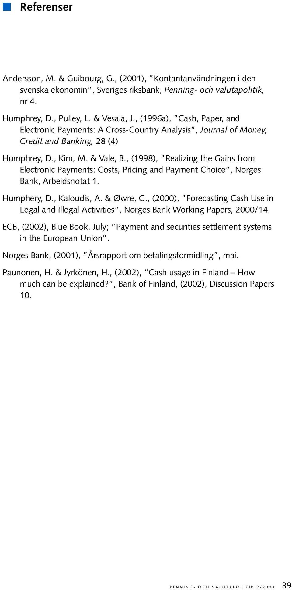 , (1998), Realizing the Gains from Electronic Payments: Costs, Pricing and Payment Choice, Norges Bank, Arbeidsnotat 1. Humphery, D., Kaloudis, A. & Øwre, G.