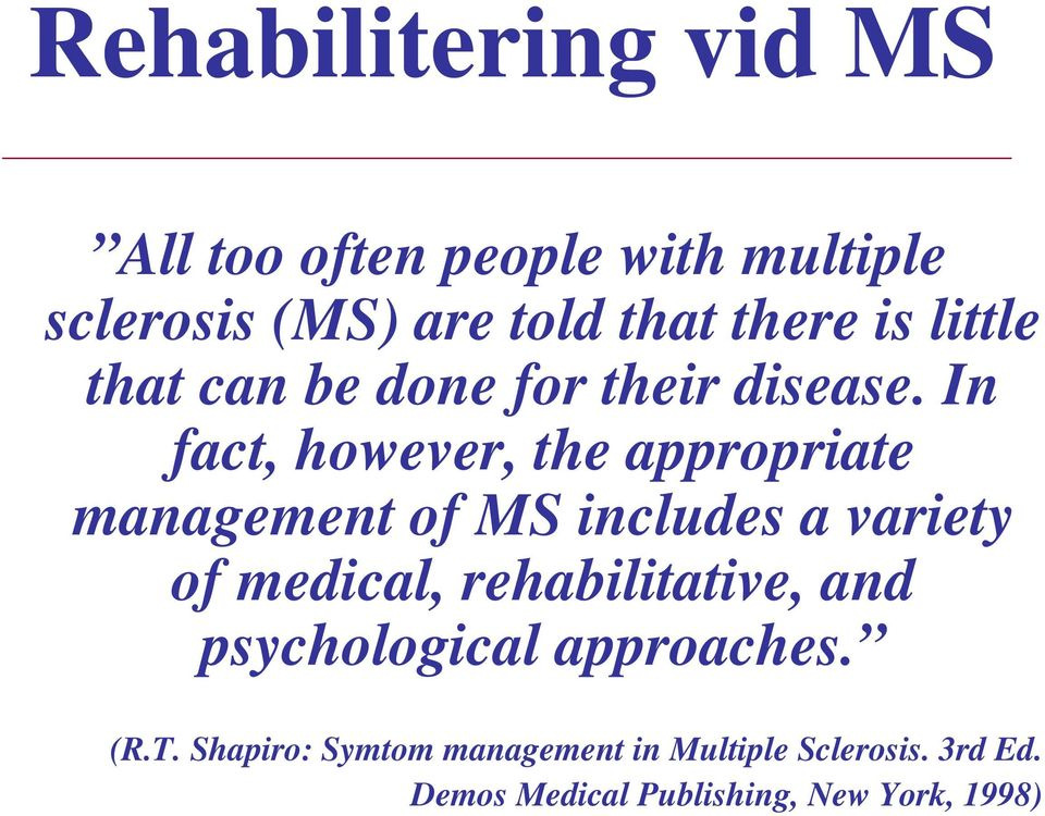 In fact, however, the appropriate management of MS includes a variety of medical,