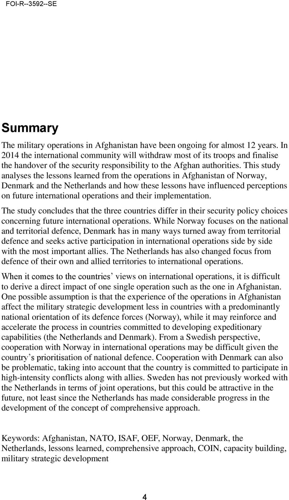 This study analyses the lessons learned from the operations in Afghanistan of Norway, Denmark and the Netherlands and how these lessons have influenced perceptions on future international operations
