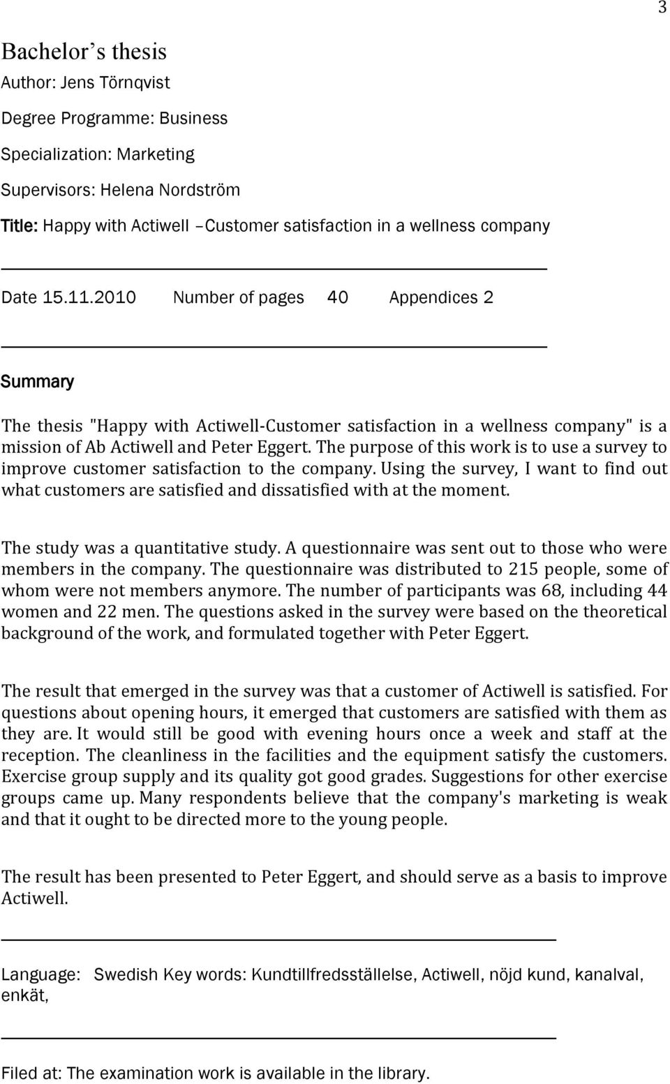 The purpose of this work is to use a survey to improve customer satisfaction to the company. Using the survey, I want to find out what customers are satisfied and dissatisfied with at the moment.