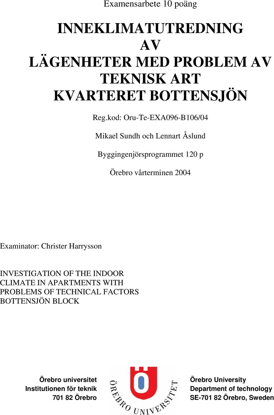 Examinator: Christer Harrysson INVESTIGATION OF THE INDOOR CLIMATE IN APARTMENTS WITH PROBLEMS OF TECHNICAL FACTORS