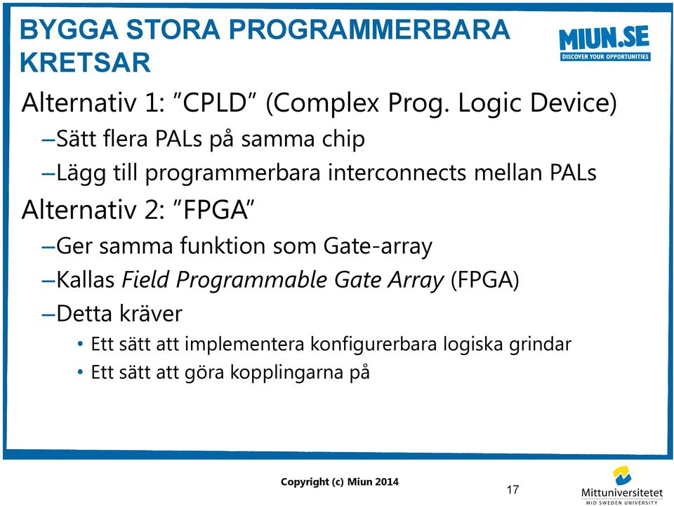 PALs Alternativ 2: FPGA Ger samma funktion som Gate-array Kallas Field Programmable Gate