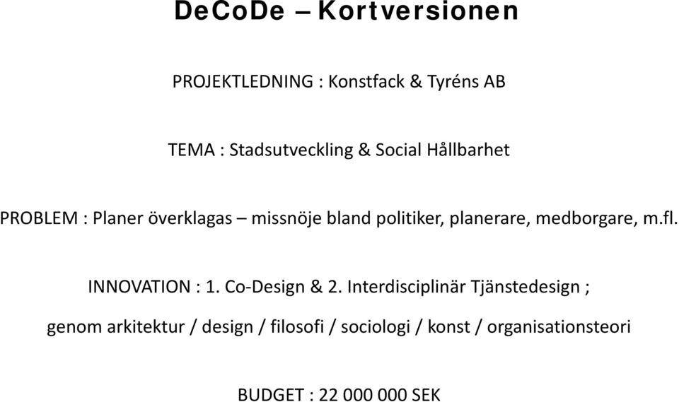 medborgare, m.fl. INNOVATION : 1. Co-Design & 2.