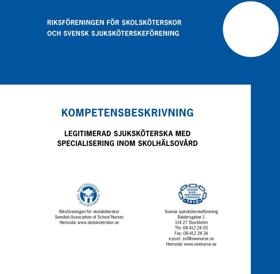 Association of School Nurses Hemsida: www.skolskoterskor.
